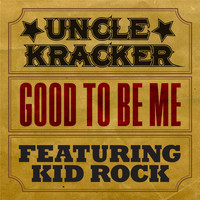Uncle Kracker - Good To Be Me (feat. Kid Rock)