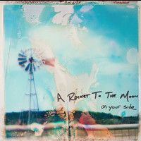 A Rocket To The Moon - On Your Side