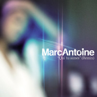 Marc Antoine - Qui Tu Aimes [Remix] (Remix Version)