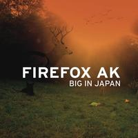 Firefox AK - Big In Japan