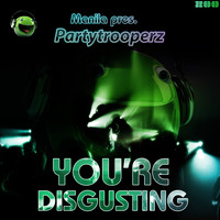 Manila pres. Partytrooperz - You're Disgusting