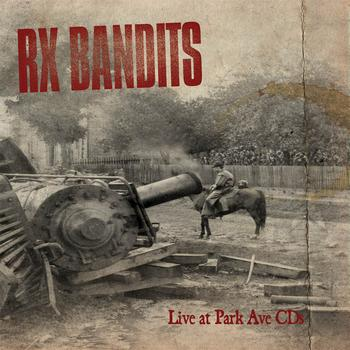 Rx Bandits - Live At Park Ave CDs