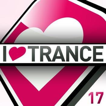 Various Artists - I Love Trance, Vol. 17