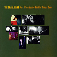 The Charlatans - Just When You're Thinkin' Things Over