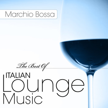 Marchio Bossa - The Best Of Italian Lounge Music