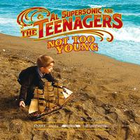 Al Supersonic, The Teenagers - Not Too Young