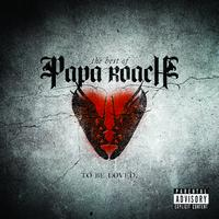Papa Roach - To Be Loved: The Best Of Papa Roach (Explicit)