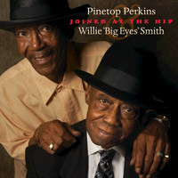 "Pinetop Perkins - Joined At The Hip: Pinetop Perkins & Willie ""Big Eyes"" Smith"