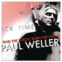 Paul Weller - Find The Torch / Burn The Plans