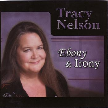 Tracy Nelson - Ebony and Irony