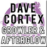 Dave Cortex - Growler & Afterglow