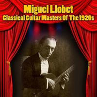 MIguel Llobet - Classical Guitar Masters Of The 1920s