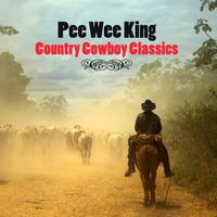 Pee Wee King - Country Cowboy Classics