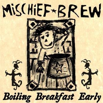 Mischief Brew - Boiling Breakfast Early: A Demo Collection