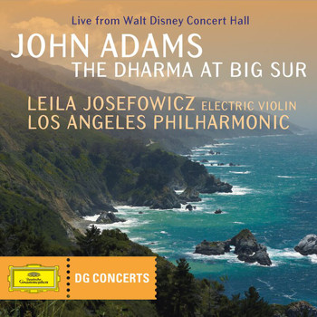 Leila Josefowicz - Adams: The Dharma at Big Sur (DG Concerts)