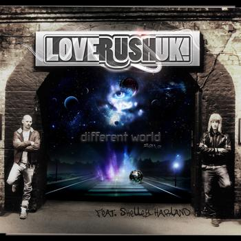 Loverush UK! feat. Shelley Harland - Different World 2010