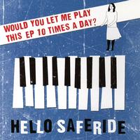 Hello Saferide - Would You Let Me Play This EP 10 Times A Day?