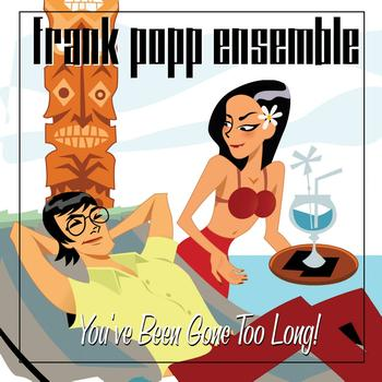 The Frank Popp Ensemble - You've Been Gone Too Long!