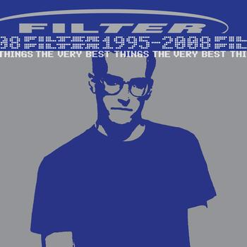 Filter - The Very Best Things [1995-2008]