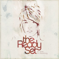 The Ready Set - I'm Alive, I'm Dreaming (Deluxe)
