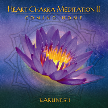 Karunesh - Heart Chakra Meditation II - Coming Home