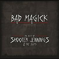 Shooter Jennings - BAD MAGICK - The Best Of Shooter Jennings & The 357's