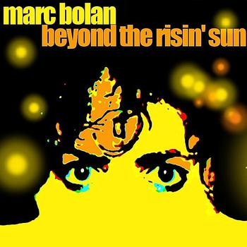 Marc Bolan - Beyond The Risin' Sun