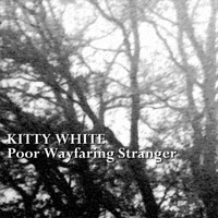 Kitty White - Poor Wayfaring Stranger