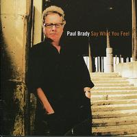 Paul Brady - Say What You Feel