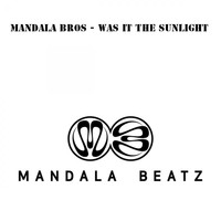 Mandala Bros. - Was It The Sunlight