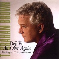 T. Graham Brown - Deja Vu All Over Again The Best Of T.Graham Brown