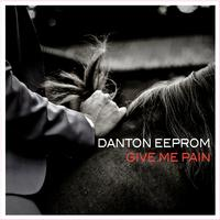 Danton Eeprom - Give Me Pain - Single