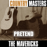 The Mavericks - Country Masters: Pretend