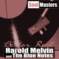 Harold Melvin And The Blue Notes - Soul Masters: Be For Real