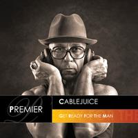 Cablejuice - Get Ready for the Man