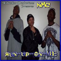 KMC - Run Up On Me