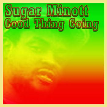 Sugar Minott - Good Thing Going - The Greatest Hits of Sugar Minott