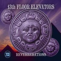 13th Floor Elevators - Reverbertations, Vol. 1
