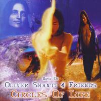 Oliver Shanti & Friends - Best Of Oliver Shanti & Friends: Circles Of Life