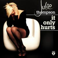 Julie Thompson - It Only Hurts