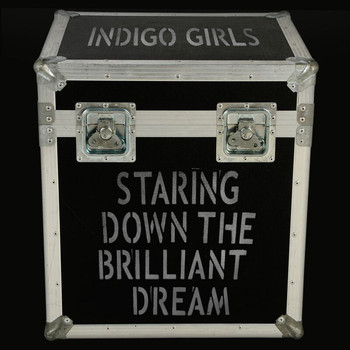 Indigo Girls - Staring Down The Brilliant Dream