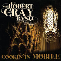 The Robert Cray Band - Cookin' In Mobile