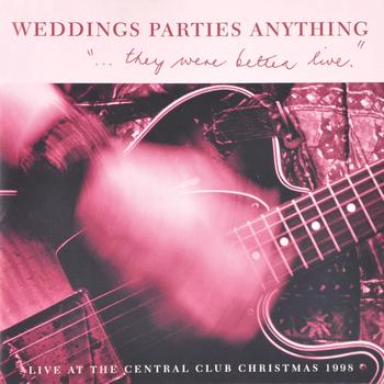 Weddings Parties Anything - They Were Better Live (Live At The Central Club)