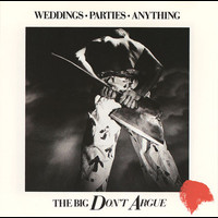 Weddings Parties Anything - The Big Don't Argue