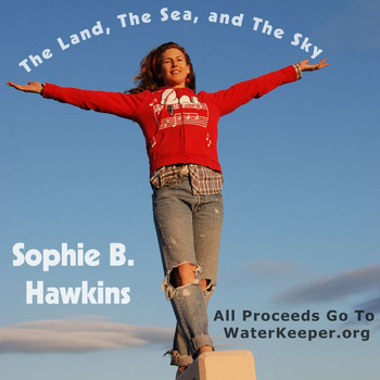 Sophie B. Hawkins - The Land, The Sea, And The Sky