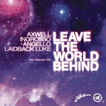 Axwell, Ingrosso, Angello & Laidback Luke Feat. Deborah Cox - Leave The World Behind
