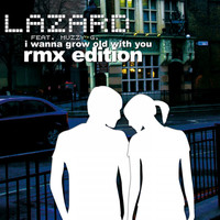 Lazard & Muzzy G. - I Wanna Grow Old with You (The Remixes)