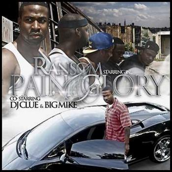Ransom - Pain and Glory (Co-Starring DJ Clue and Big Mike)
