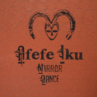 Afefe Iku - Mirror Dance
