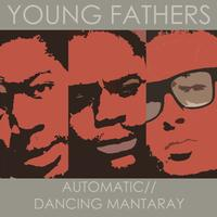 Young Fathers - Automatic / Dancing Mantaray